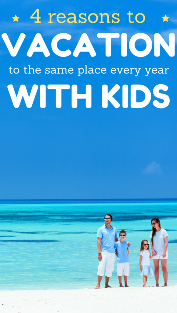 4 Reasons You Should Vacation to the Same Place Every Year (when you have kids)