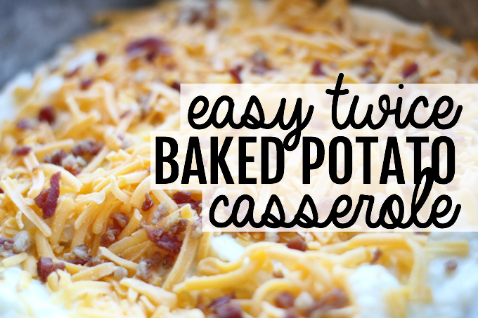 Super Easy Twice Baked Potato Casserole