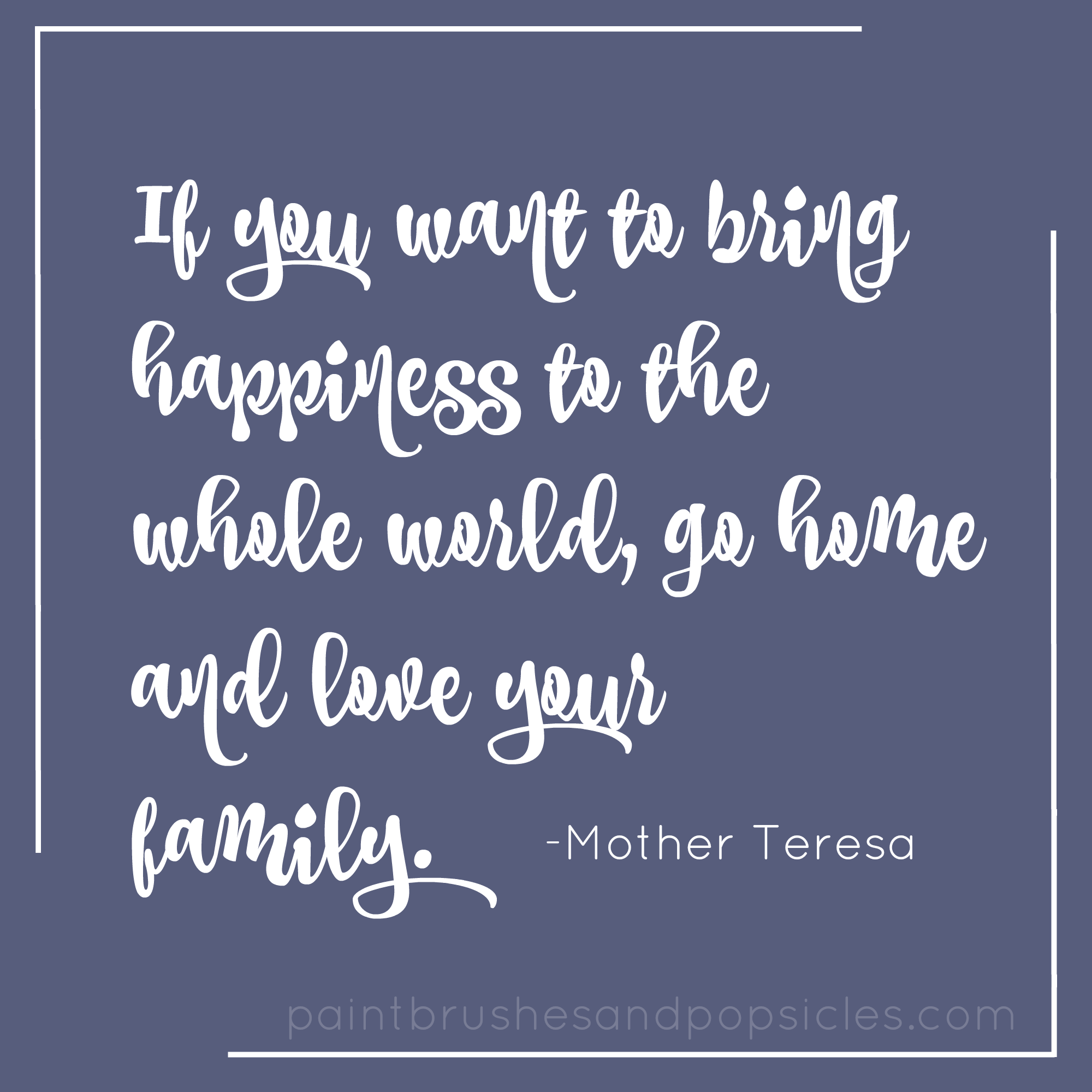Happiness Love Quotes My Favorite Quotesmother Teresa  Paintbrushes & Popsicles