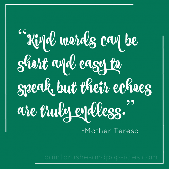 Kind words can be short and easy to speak, but their echoes are truly endless. -Mother Teresa
