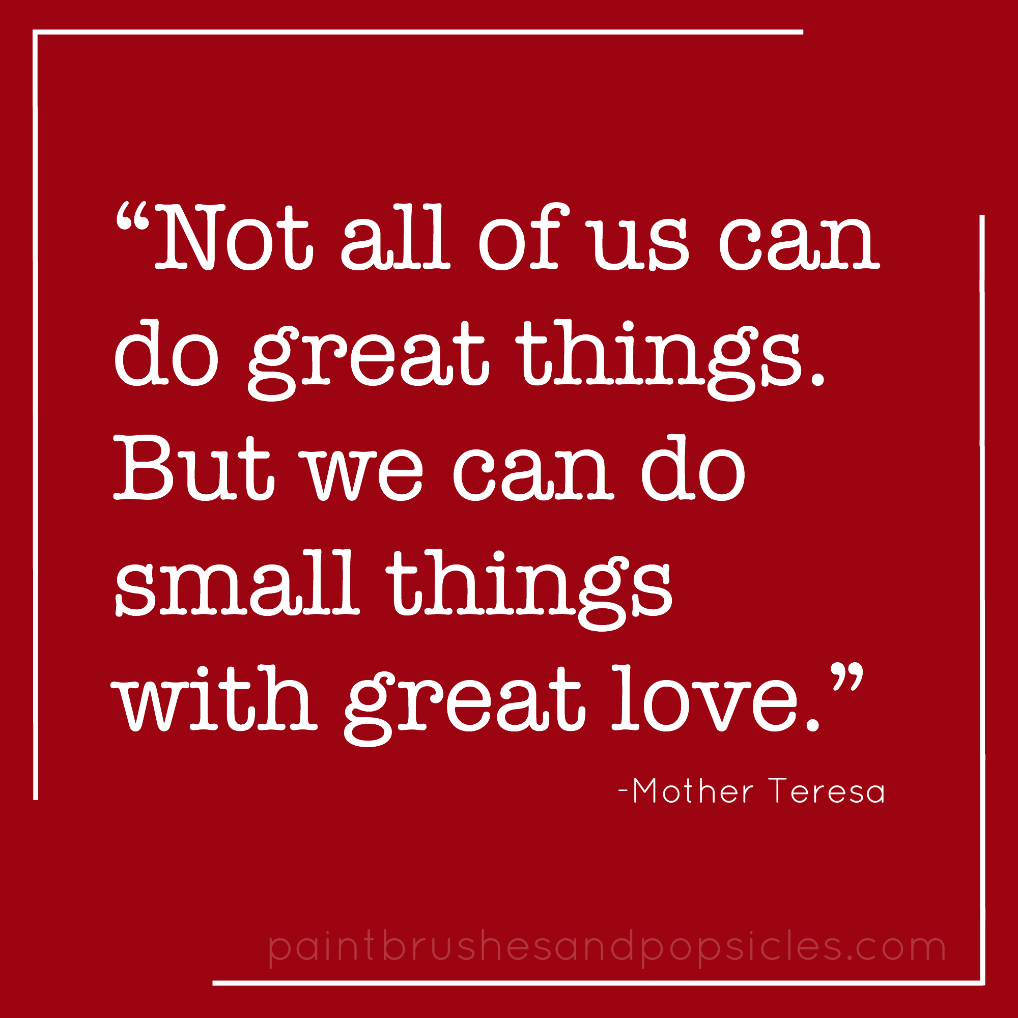 Small Great Things Quote: My Favorite Quotes By Mother Teresa