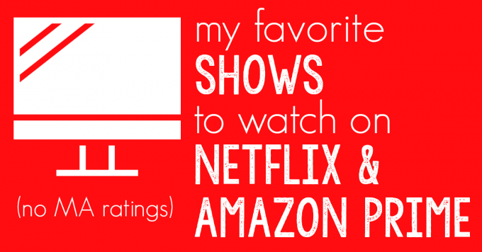 My Favorite Shows to Watch on Netflix and Amazon Prime