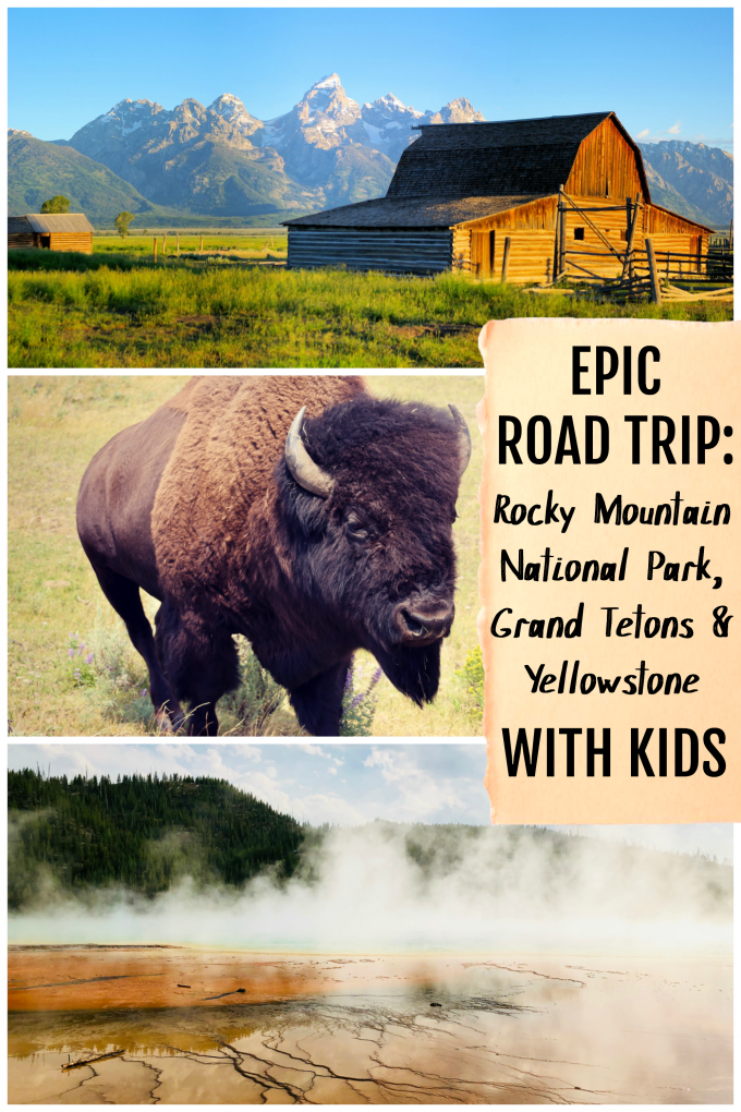EPIC ROAD TRIP WITH KIDS_ Rocky Mountain National Park, Grand Tetons, and Yellowstone